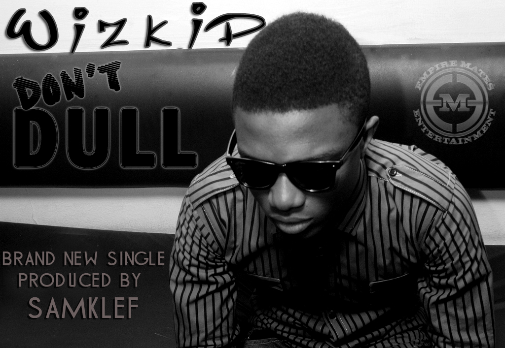 wiz 1 Premiere: WizKid   Dont Dull