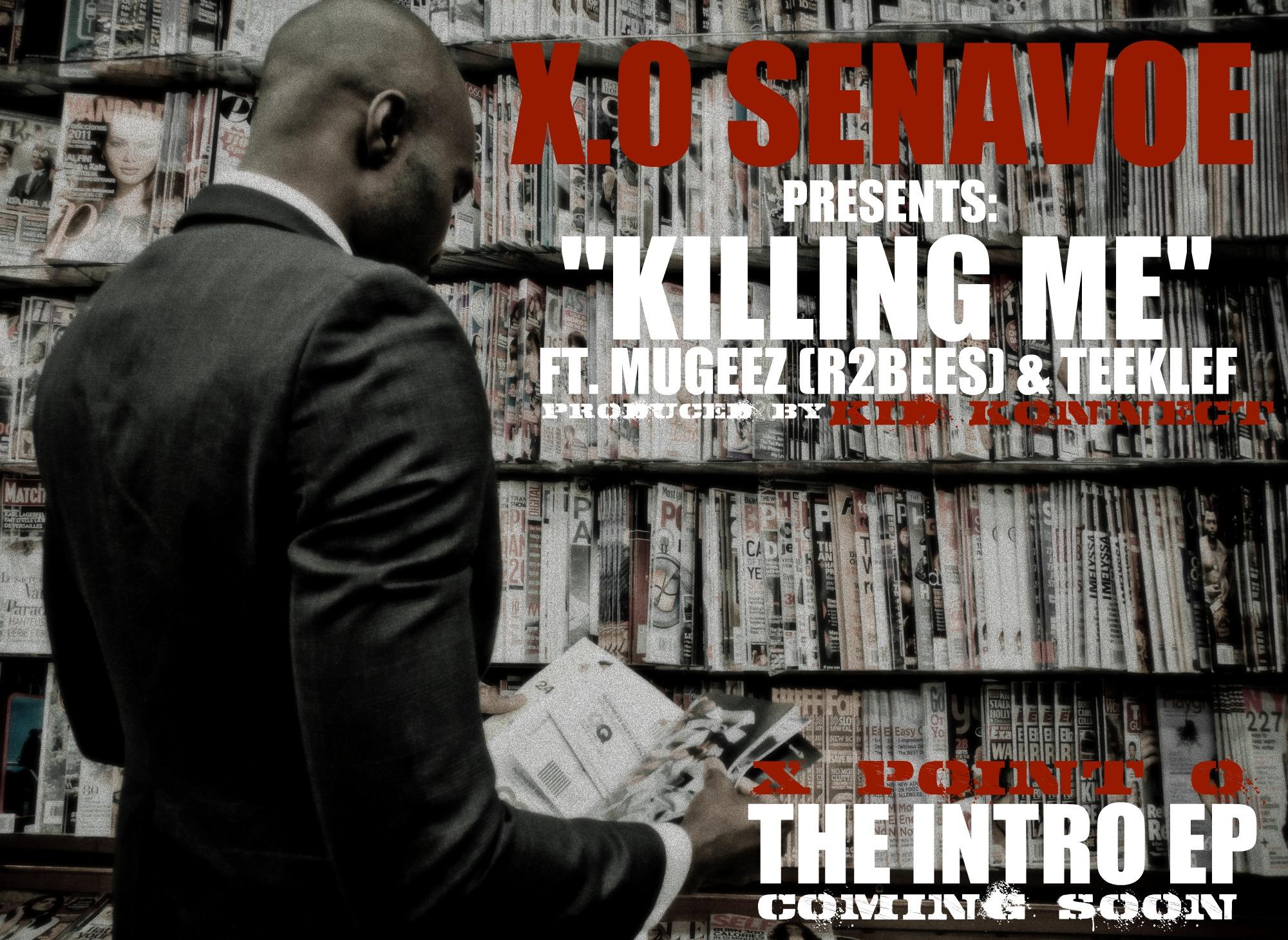 X O Senavoe - Killing Me Ft Mugeez(R2Bees) & Teeklef - Notjustok