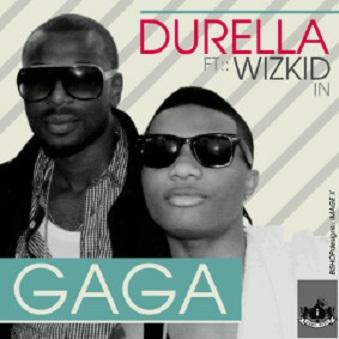 Durella PREMIERE: Durella ft Wizkid   Gaga