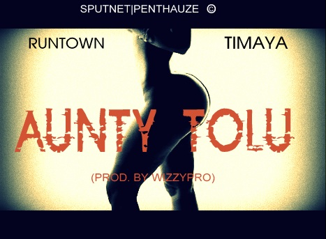 Image result for Runtown ft Timaya – Aunty Tolu