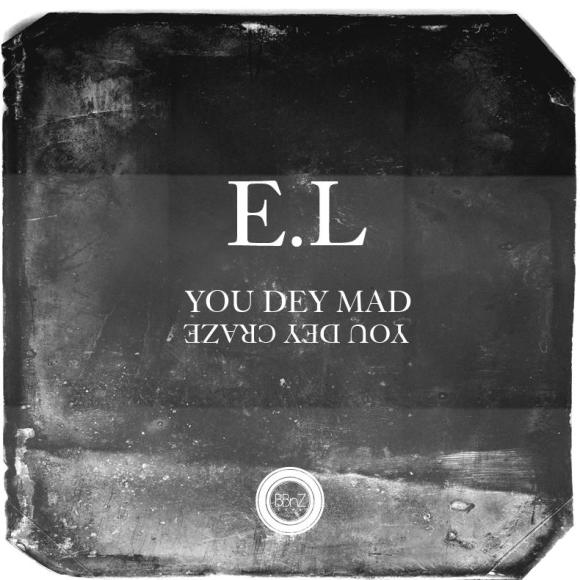 el_you_de_mad_you_dey_craze